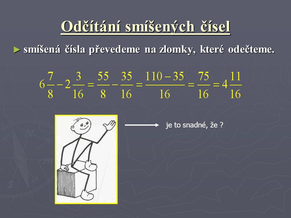 Odčítání smíšených čísel ► smíšená čísla převedeme na zlomky, které odečteme. je to snadné, že ?