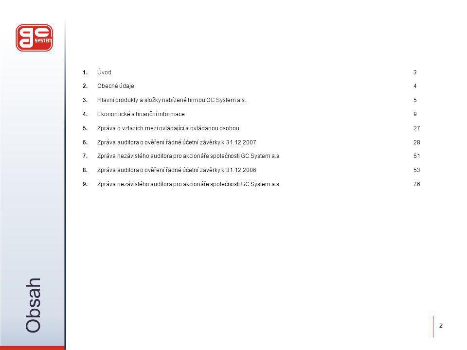Obsah 1.Úvod3 2.Obecné údaje4 3.Hlavní produkty a složky nabízené firmou GC System a.s. 5 4.Ekonomické a finanční informace9 5.Zpráva o vztazích mezi