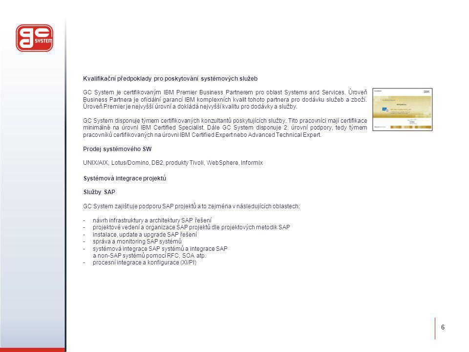 Kvalifikační předpoklady pro poskytování systémových služeb GC System je certifikovaným IBM Premier Business Partnerem pro oblast Systems and Services.