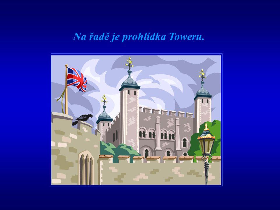 Na řadě je prohlídka Toweru.