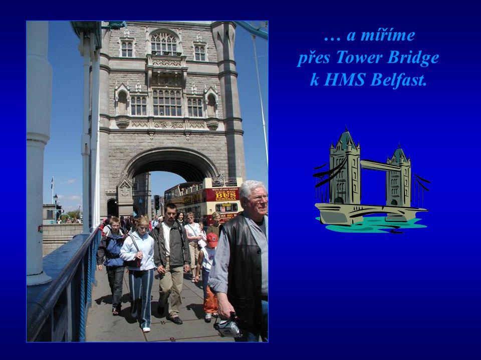… a míříme přes Tower Bridge k HMS Belfast.