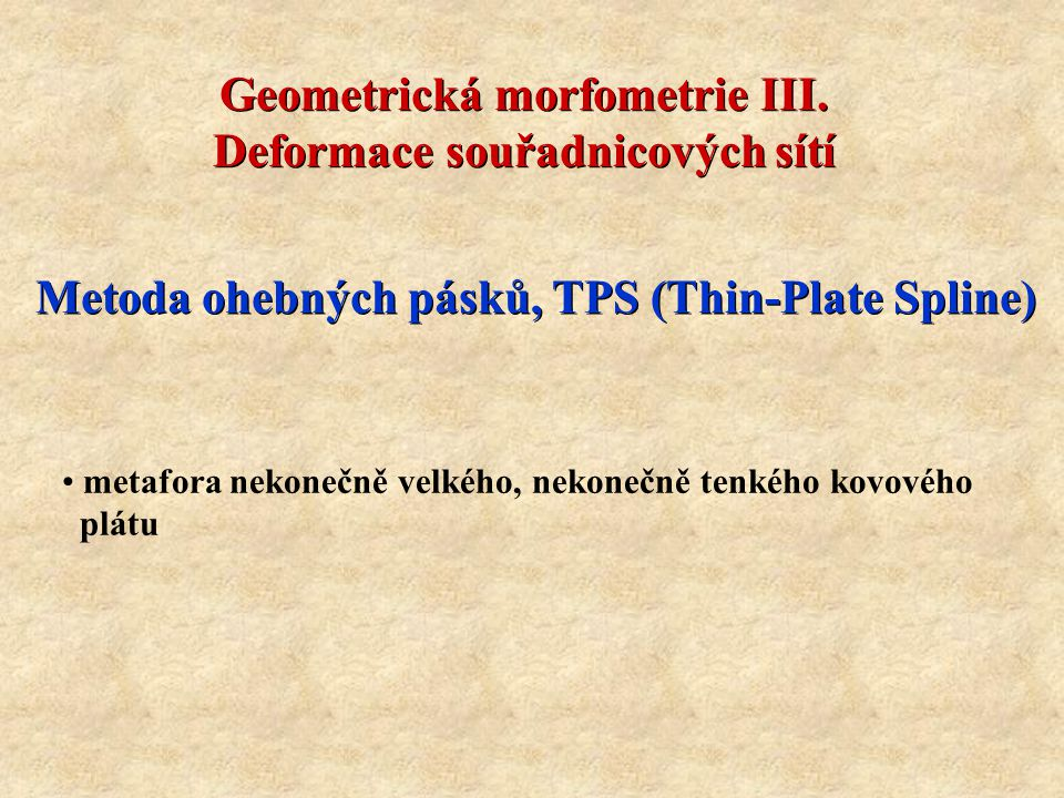 Geometrická morfometrie III.Deformace souřadnicových sítí Geometrická morfometrie III.