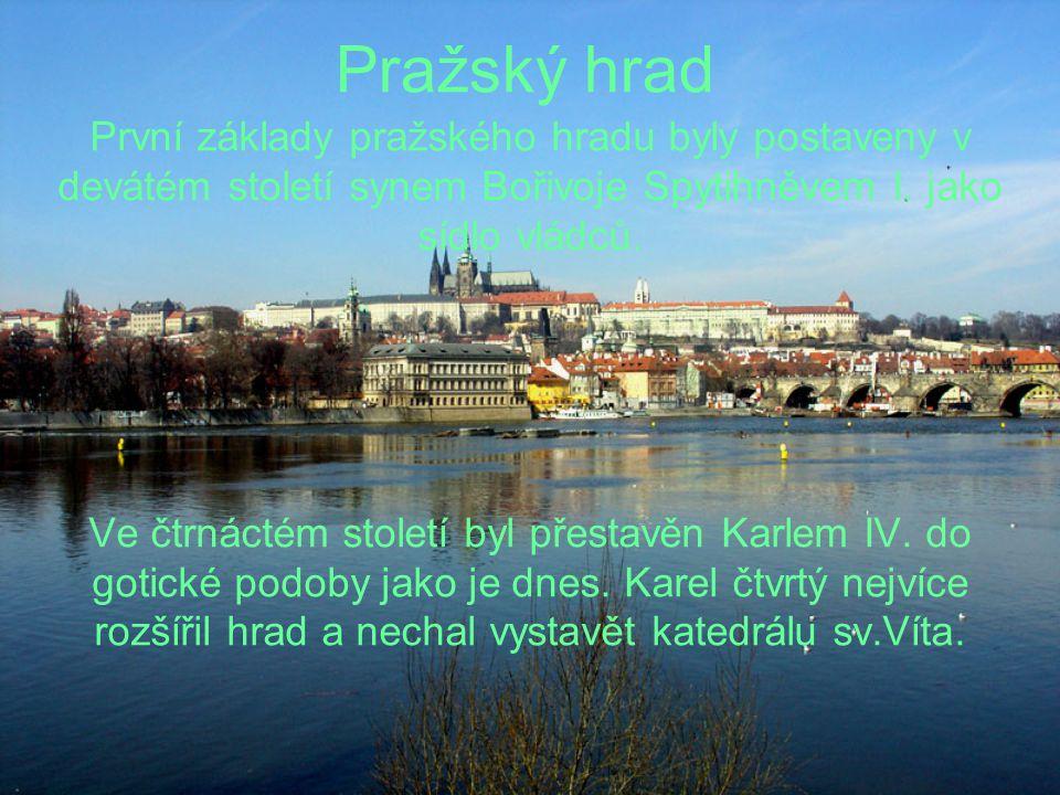 Pražský hrad První základy pražského hradu byly postaveny v devátém století synem Bořivoje Spytihněvem I. jako sídlo vládců. Ve čtrnáctém století byl
