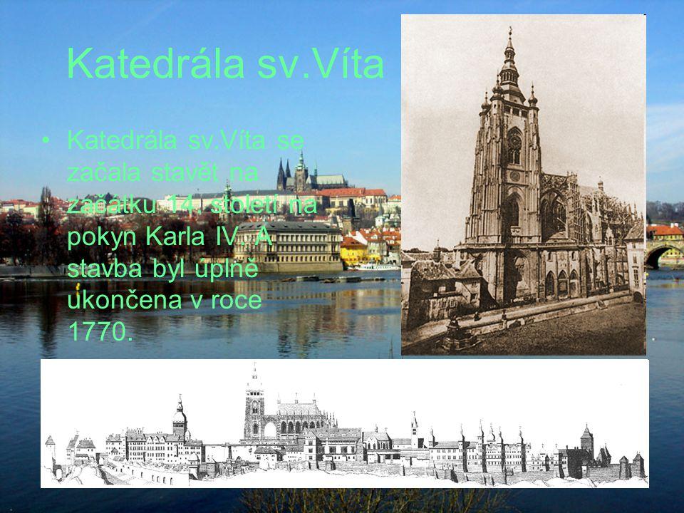 Katedrála sv.Víta Katedrála sv.Víta se začala stavět na začátku 14. století na pokyn Karla IV. A stavba byl úplně ukončena v roce 1770.