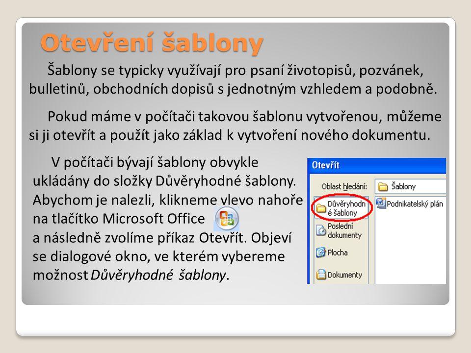Vytvoření nové šablony Následně vlevo nahoře klikneme na tlačítko Microsoft Office a zvolíme příkaz Uložit jako.