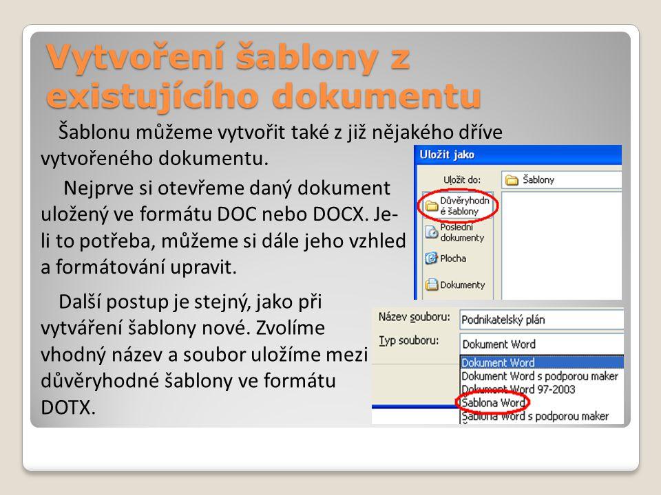 Vytvoření šablony z existujícího dokumentu Nejprve si otevřeme daný dokument uložený ve formátu DOC nebo DOCX. Je- li to potřeba, můžeme si dále jeho