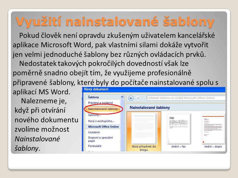 Využití nainstalované šablony Pokud člověk není opravdu zkušeným uživatelem kancelářské aplikace Microsoft Word, pak vlastními silami dokáže vytvořit