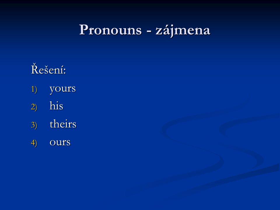 Řešení: 1) yours 2) his 3) theirs 4) ours Pronouns - zájmena