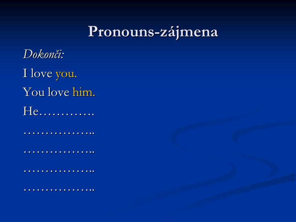 Řešení: 1) him 2) herself 3) themselves 4) him Pronouns - zájmena Pronouns - zájmena