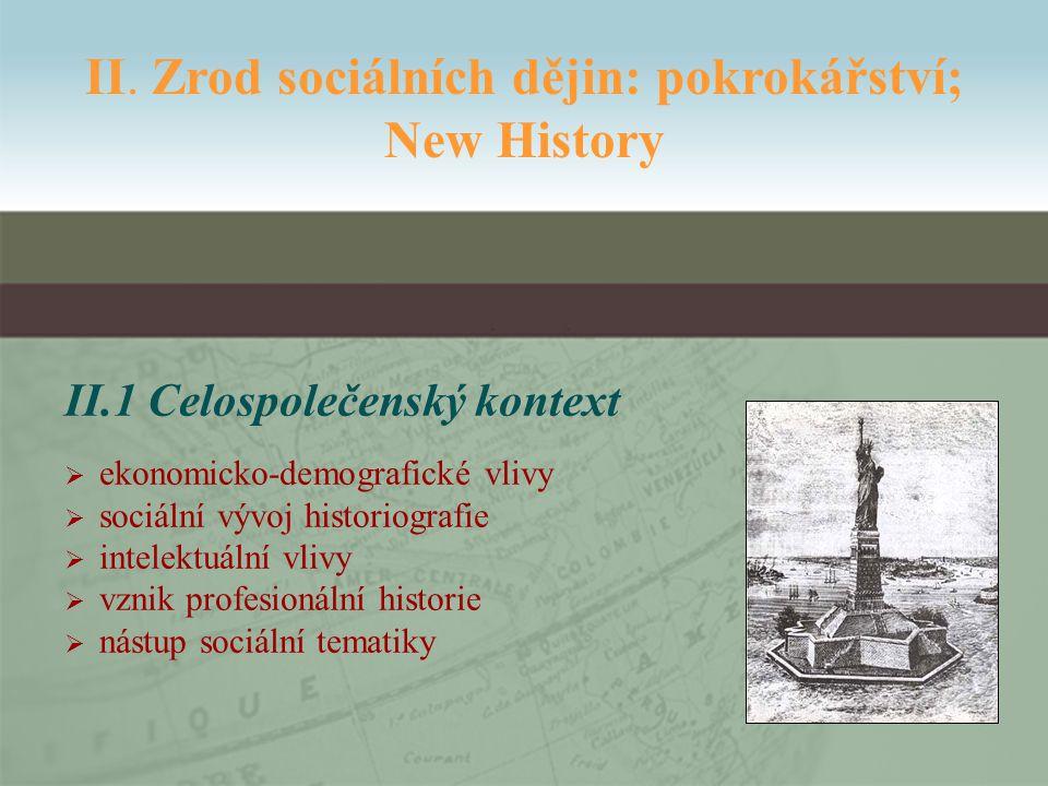 II.1 Celospolečenský kontext  ekonomicko-demografické vlivy  sociální vývoj historiografie  intelektuální vlivy  vznik profesionální historie  nástup sociální tematiky II.
