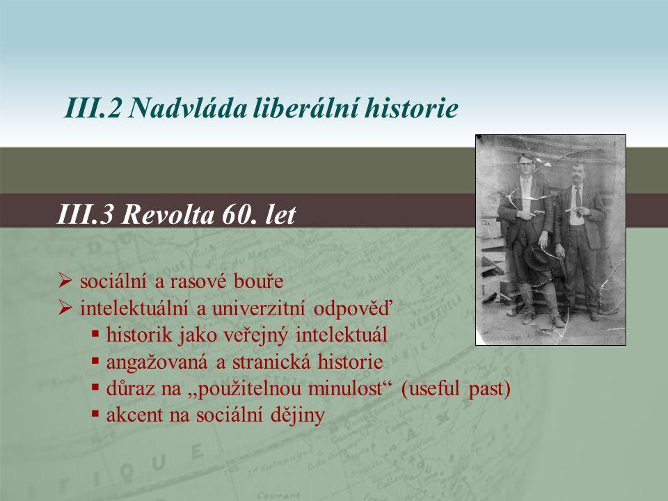 III.2 Nadvláda liberální historie III.3 Revolta 60.