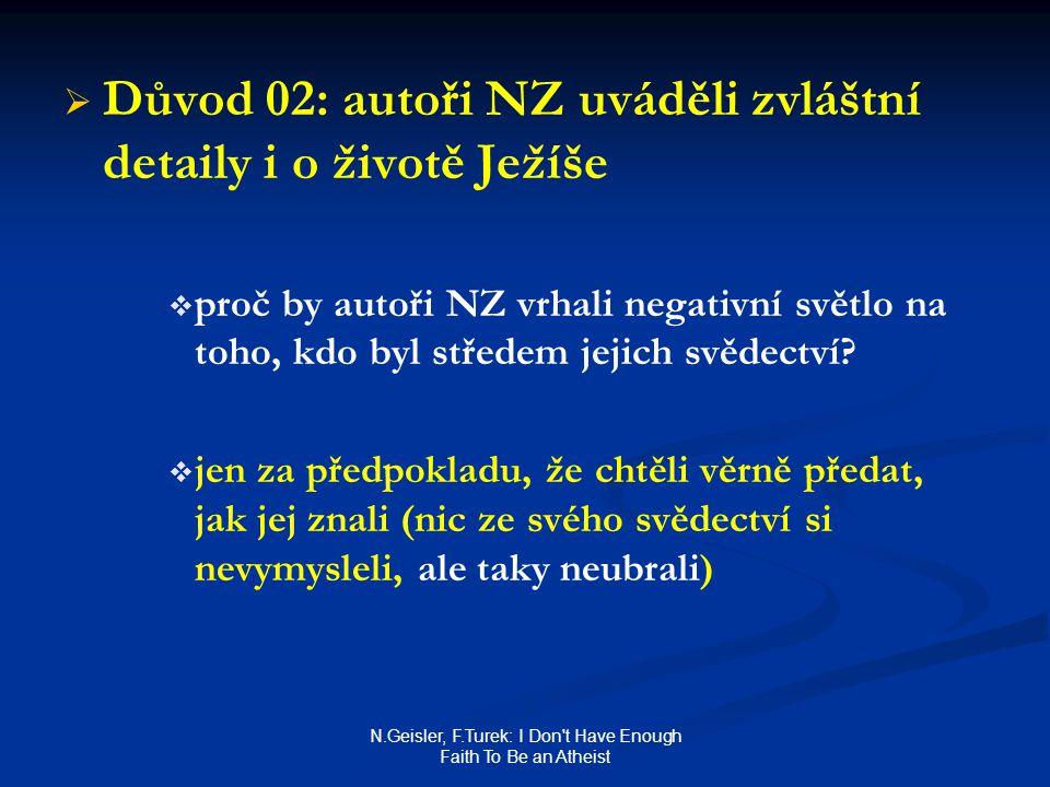 N.Geisler, F.Turek: I Don't Have Enough Faith To Be an Atheist   Důvod 02: autoři NZ uváděli zvláštní detaily i o životě Ježíše   proč by autoři N