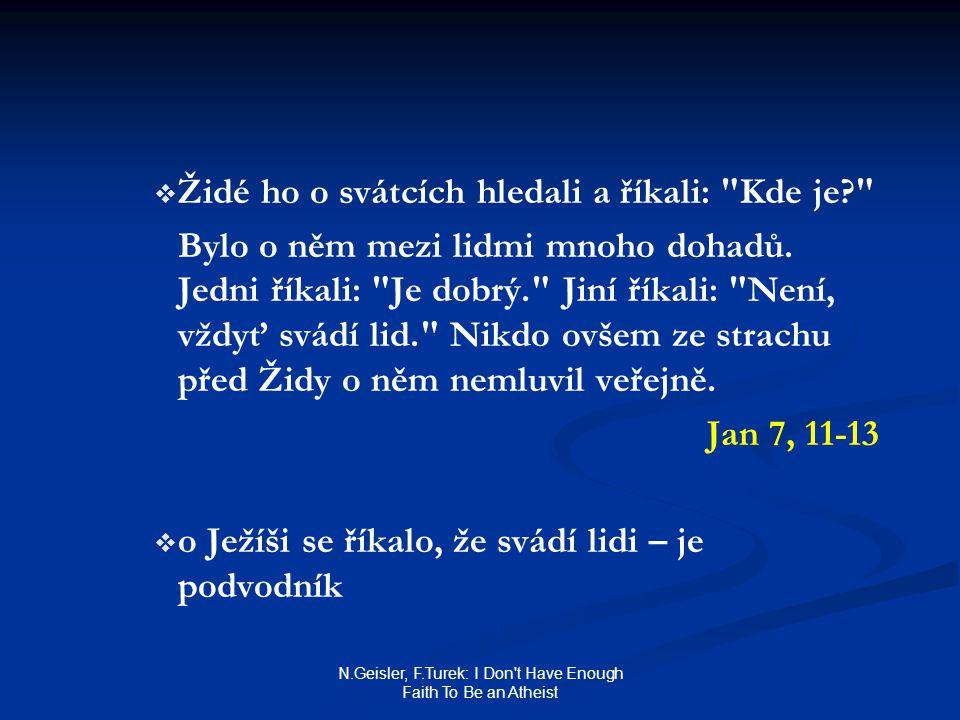 N.Geisler, F.Turek: I Don't Have Enough Faith To Be an Atheist   Židé ho o svátcích hledali a říkali: