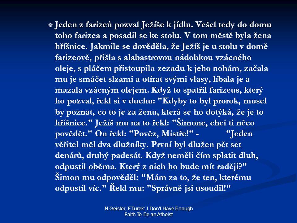 N.Geisler, F.Turek: I Don't Have Enough Faith To Be an Atheist   Jeden z farizeů pozval Ježíše k jídlu. Vešel tedy do domu toho farizea a posadil se