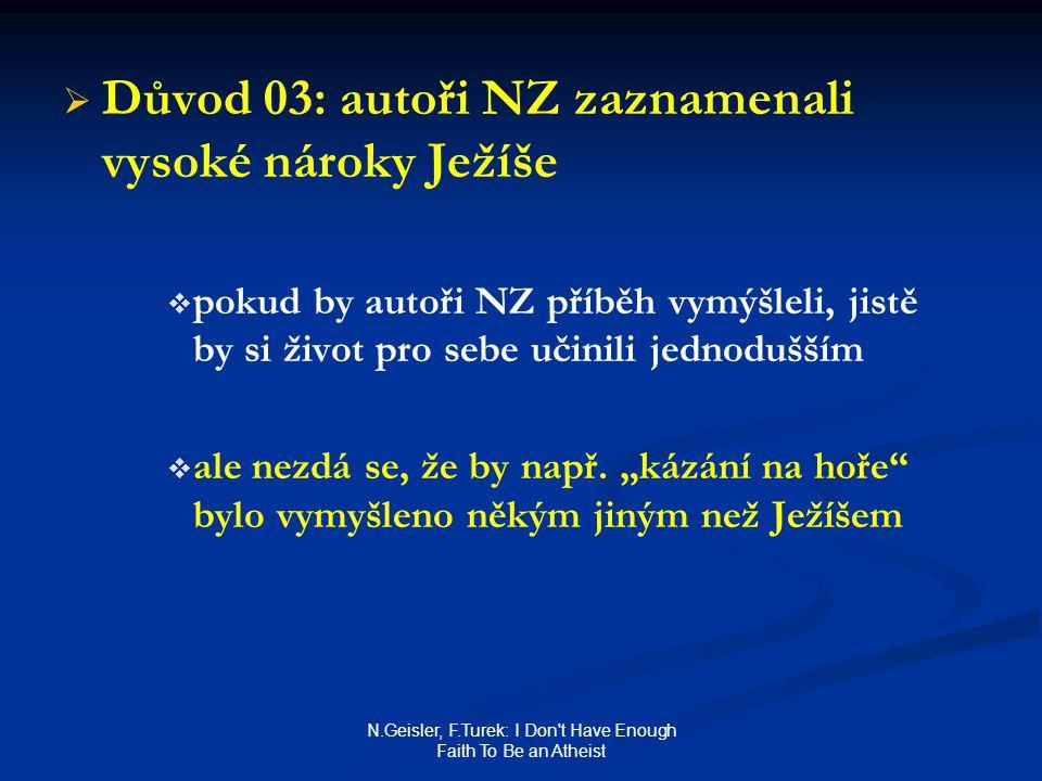 N.Geisler, F.Turek: I Don't Have Enough Faith To Be an Atheist   Důvod 03: autoři NZ zaznamenali vysoké nároky Ježíše   pokud by autoři NZ příběh