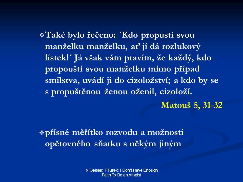 N.Geisler, F.Turek: I Don't Have Enough Faith To Be an Atheist   Také bylo řečeno: `Kdo propustí svou manželku manželku, ať jí dá rozlukový lístek!´