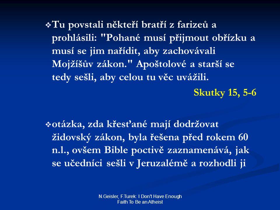 N.Geisler, F.Turek: I Don't Have Enough Faith To Be an Atheist   Tu povstali někteří bratří z farizeů a prohlásili: