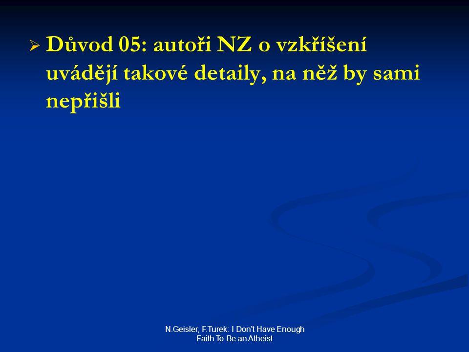 N.Geisler, F.Turek: I Don't Have Enough Faith To Be an Atheist   Důvod 05: autoři NZ o vzkříšení uvádějí takové detaily, na něž by sami nepřišli