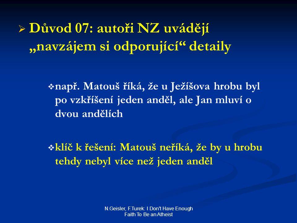 """N.Geisler, F.Turek: I Don't Have Enough Faith To Be an Atheist   Důvod 07: autoři NZ uvádějí """"navzájem si odporující"""" detaily   např. Matouš říká,"""