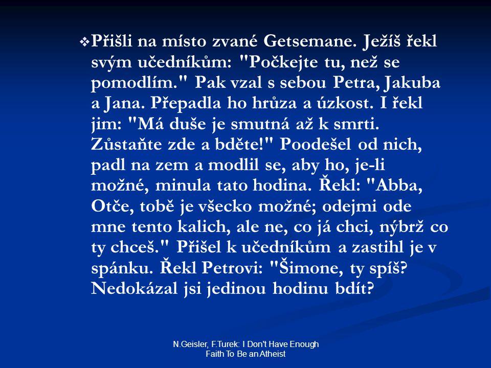 N.Geisler, F.Turek: I Don't Have Enough Faith To Be an Atheist   Přišli na místo zvané Getsemane. Ježíš řekl svým učedníkům: