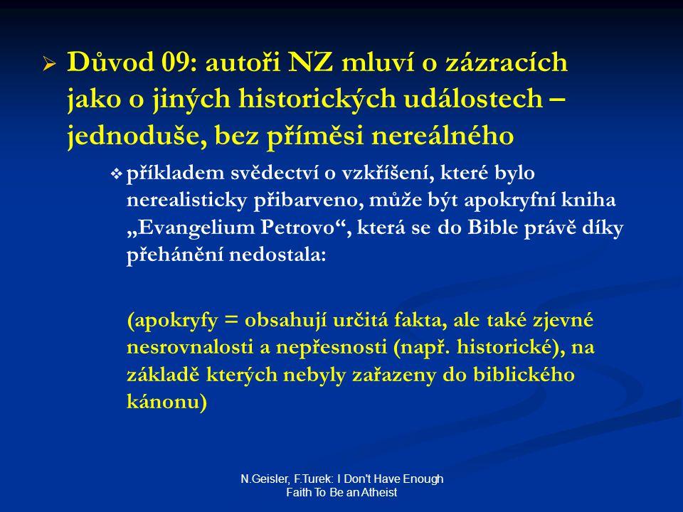 N.Geisler, F.Turek: I Don't Have Enough Faith To Be an Atheist   Důvod 09: autoři NZ mluví o zázracích jako o jiných historických událostech – jedno