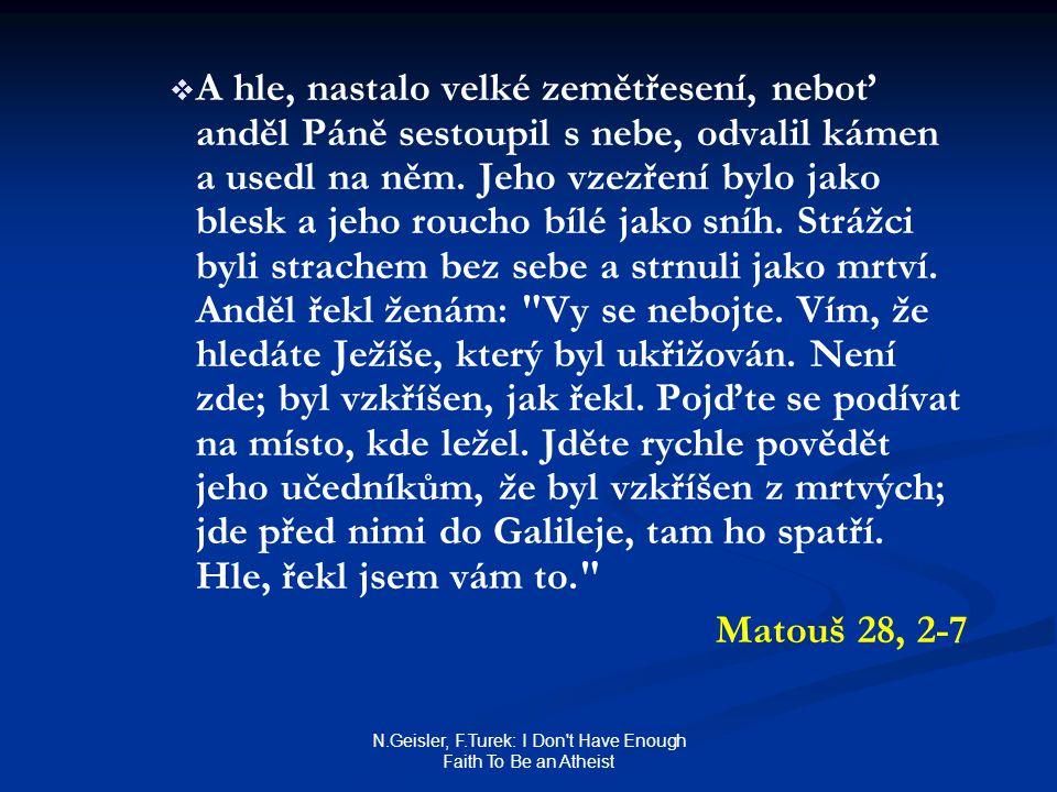 N.Geisler, F.Turek: I Don't Have Enough Faith To Be an Atheist   A hle, nastalo velké zemětřesení, neboť anděl Páně sestoupil s nebe, odvalil kámen