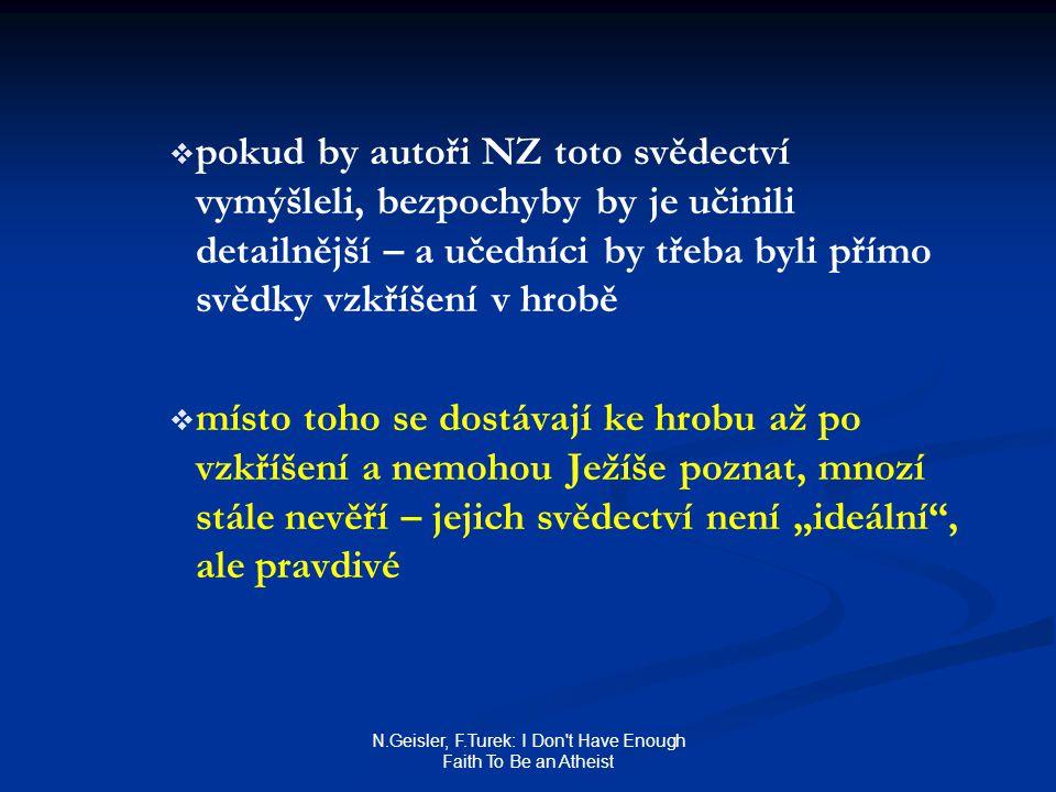 N.Geisler, F.Turek: I Don't Have Enough Faith To Be an Atheist   pokud by autoři NZ toto svědectví vymýšleli, bezpochyby by je učinili detailnější –