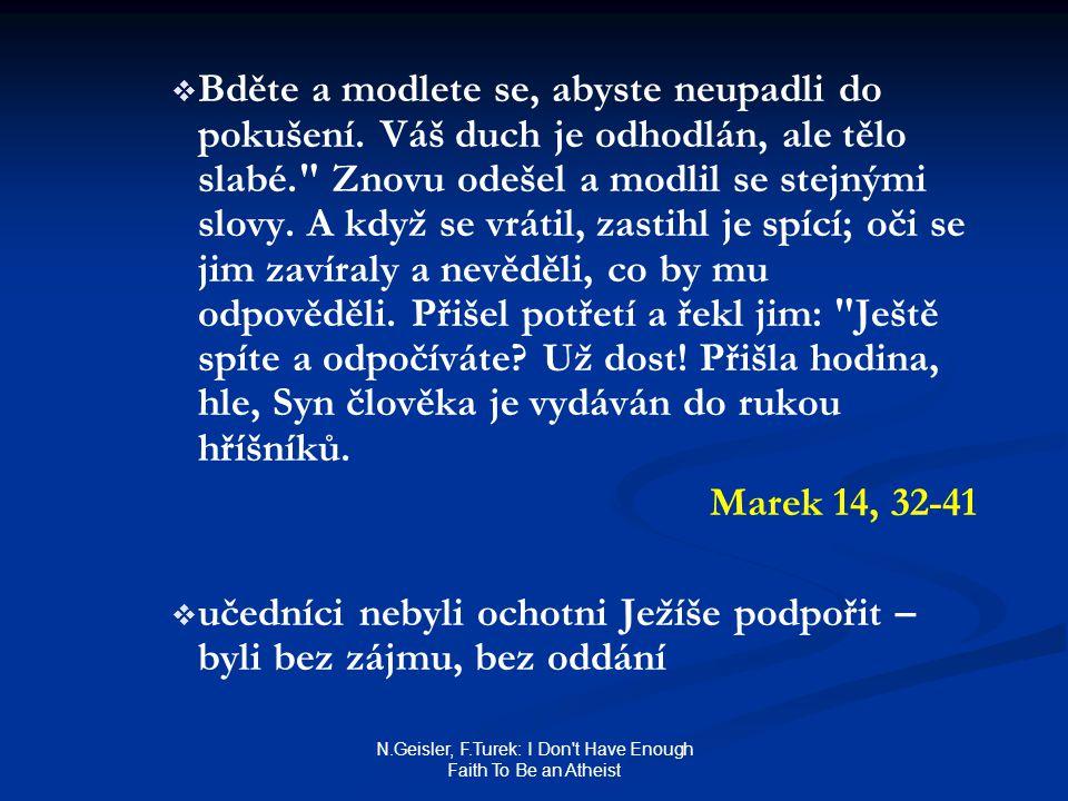 N.Geisler, F.Turek: I Don't Have Enough Faith To Be an Atheist   Bděte a modlete se, abyste neupadli do pokušení. Váš duch je odhodlán, ale tělo sla