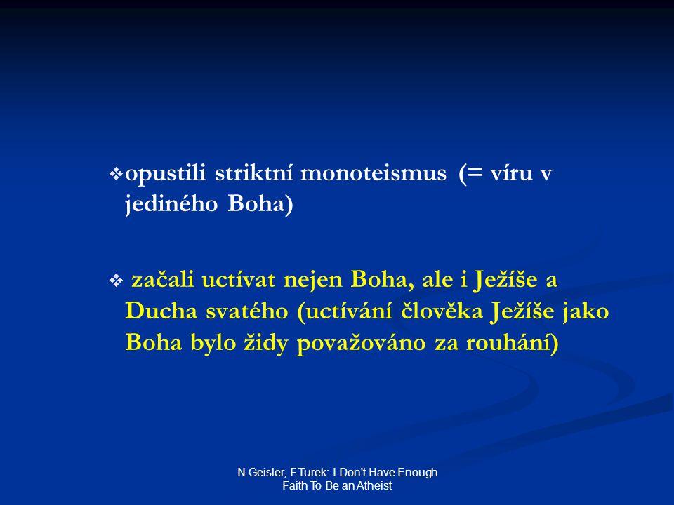 N.Geisler, F.Turek: I Don't Have Enough Faith To Be an Atheist   opustili striktní monoteismus (= víru v jediného Boha)   začali uctívat nejen Boh