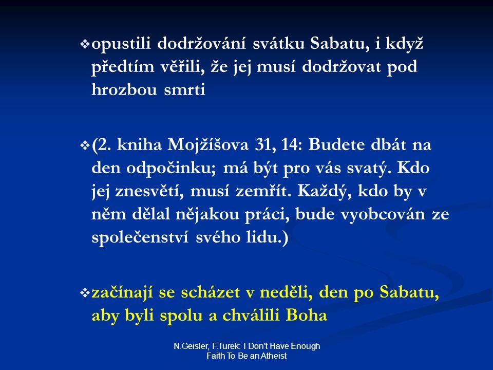 N.Geisler, F.Turek: I Don't Have Enough Faith To Be an Atheist   opustili dodržování svátku Sabatu, i když předtím věřili, že jej musí dodržovat pod