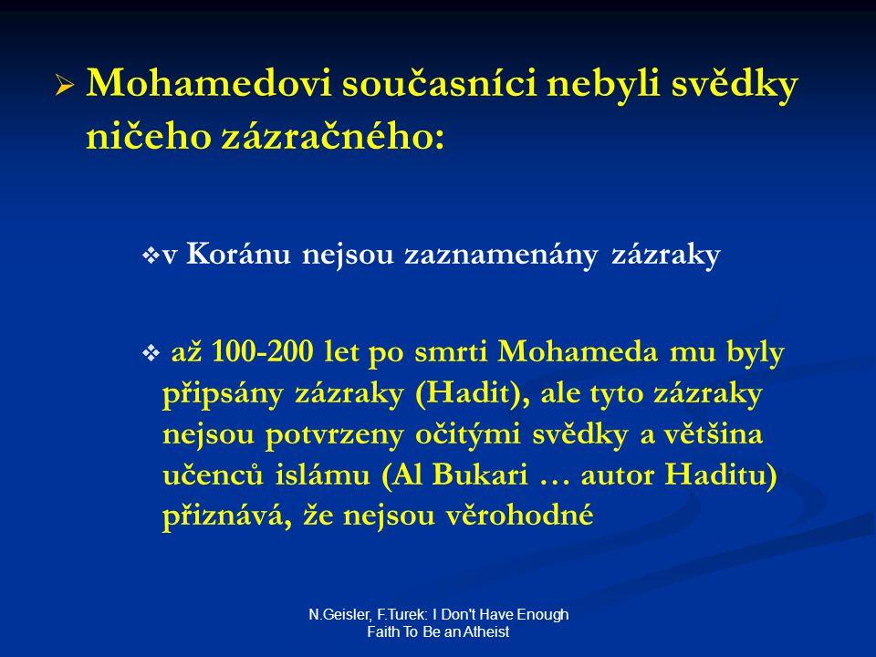 N.Geisler, F.Turek: I Don't Have Enough Faith To Be an Atheist   Mohamedovi současníci nebyli svědky ničeho zázračného:   v Koránu nejsou zaznamen