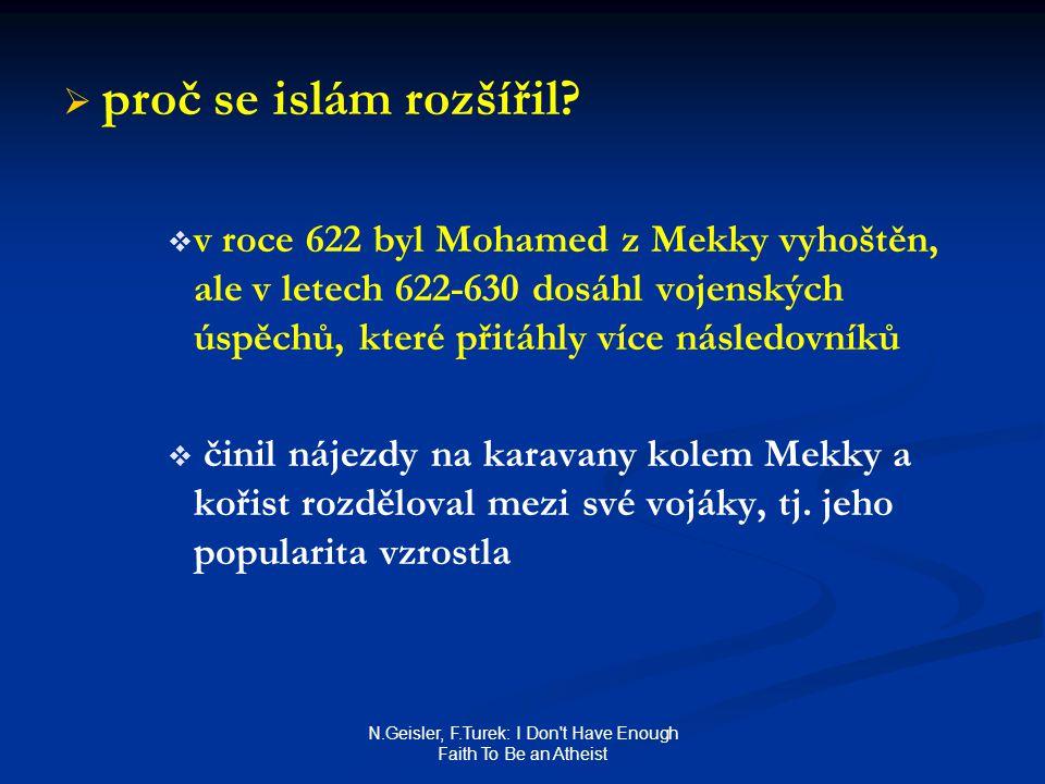 N.Geisler, F.Turek: I Don't Have Enough Faith To Be an Atheist   proč se islám rozšířil?   v roce 622 byl Mohamed z Mekky vyhoštěn, ale v letech 6