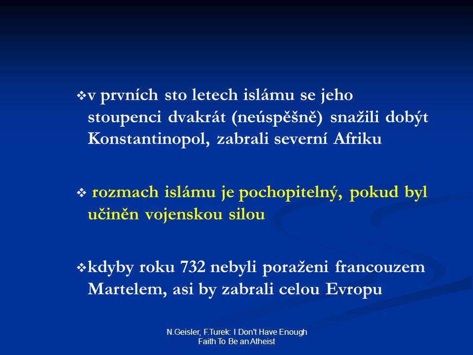 N.Geisler, F.Turek: I Don't Have Enough Faith To Be an Atheist   v prvních sto letech islámu se jeho stoupenci dvakrát (neúspěšně) snažili dobýt Kon