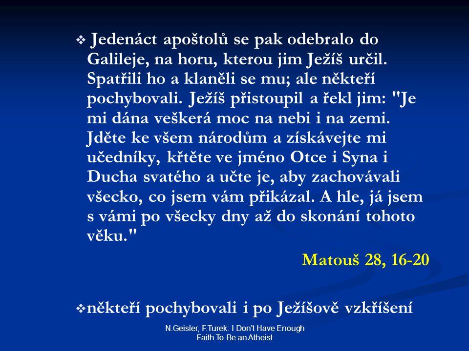 N.Geisler, F.Turek: I Don't Have Enough Faith To Be an Atheist   Jedenáct apoštolů se pak odebralo do Galileje, na horu, kterou jim Ježíš určil. Spa