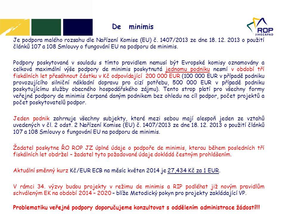 De minimis Je podpora malého rozsahu dle Nařízení Komise (EU) č. 1407/2013 ze dne 18. 12. 2013 o použití článků 107 a 108 Smlouvy o fungování EU na po