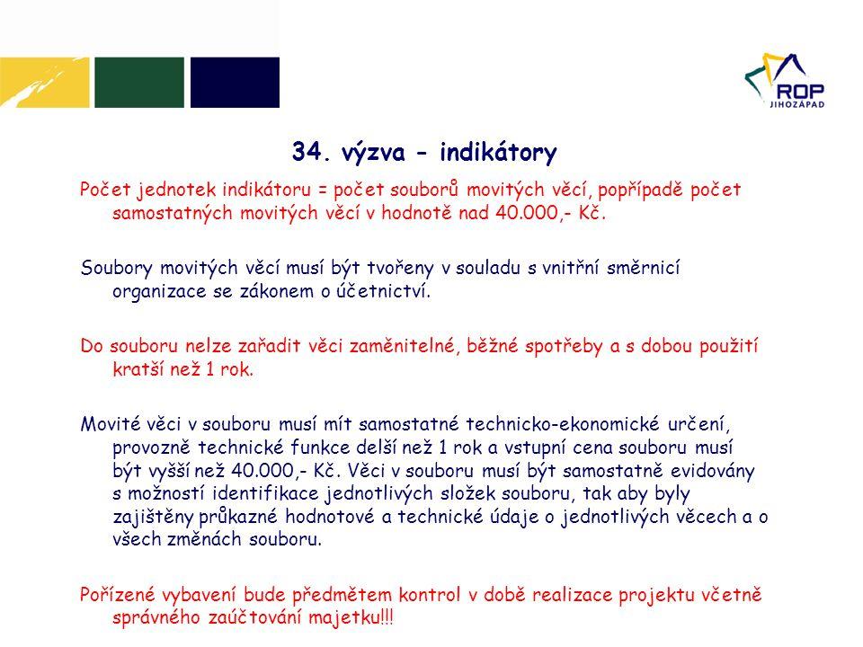 34. výzva - indikátory Počet jednotek indikátoru = počet souborů movitých věcí, popřípadě počet samostatných movitých věcí v hodnotě nad 40.000,- Kč.