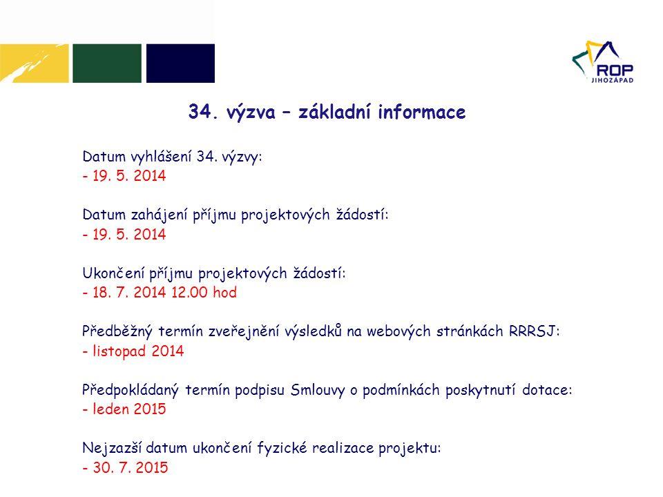 34. výzva – základní informace Datum vyhlášení 34. výzvy: - 19. 5. 2014 Datum zahájení příjmu projektových žádostí: - 19. 5. 2014 Ukončení příjmu proj