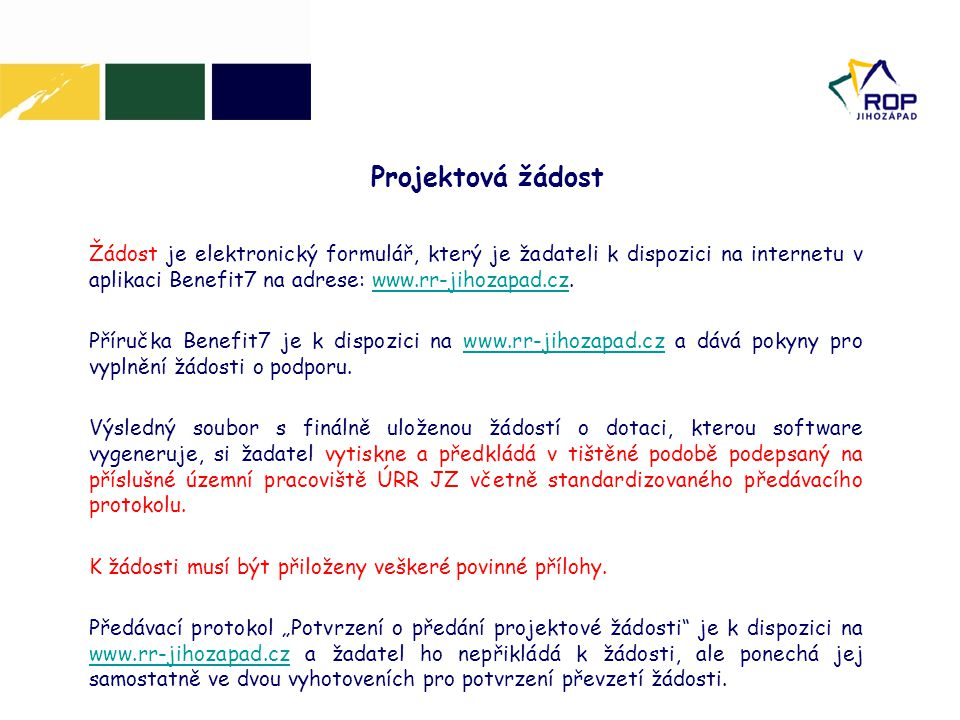 Žádost je elektronický formulář, který je žadateli k dispozici na internetu v aplikaci Benefit7 na adrese: www.rr-jihozapad.cz.www.rr-jihozapad.cz Pří
