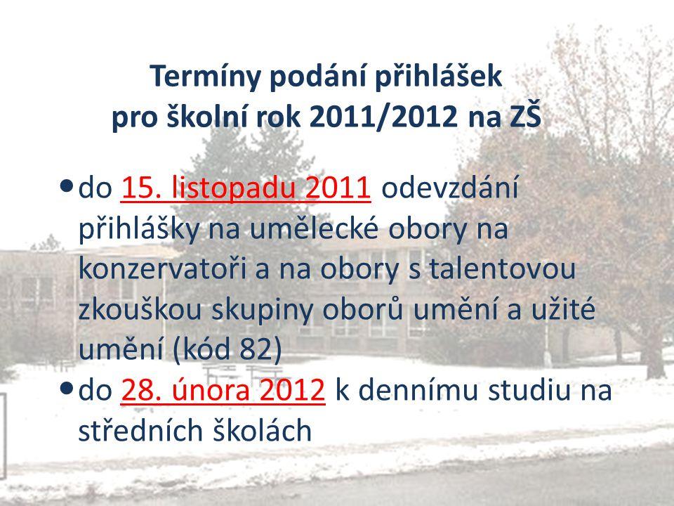 Termíny podání přihlášek pro školní rok 2011/2012 na ZŠ do 15. listopadu 2011 odevzdání přihlášky na umělecké obory na konzervatoři a na obory s talen