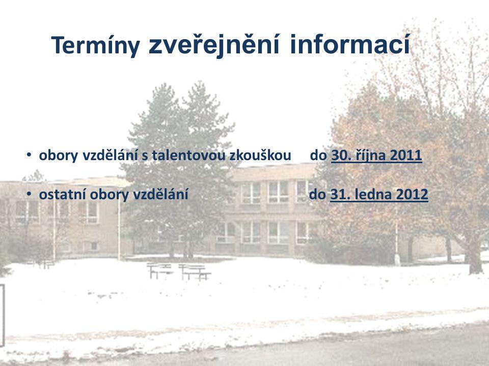 Termíny zveřejnění informací obory vzdělání s talentovou zkouškou do 30. října 2011 ostatní obory vzdělání do 31. ledna 2012