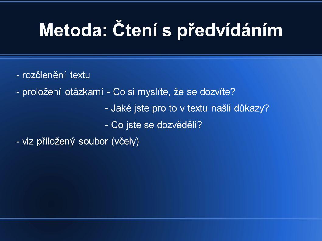 Metoda: Čtení s předvídáním - rozčlenění textu - proložení otázkami - Co si myslíte, že se dozvíte? - Jaké jste pro to v textu našli důkazy? - Co jste