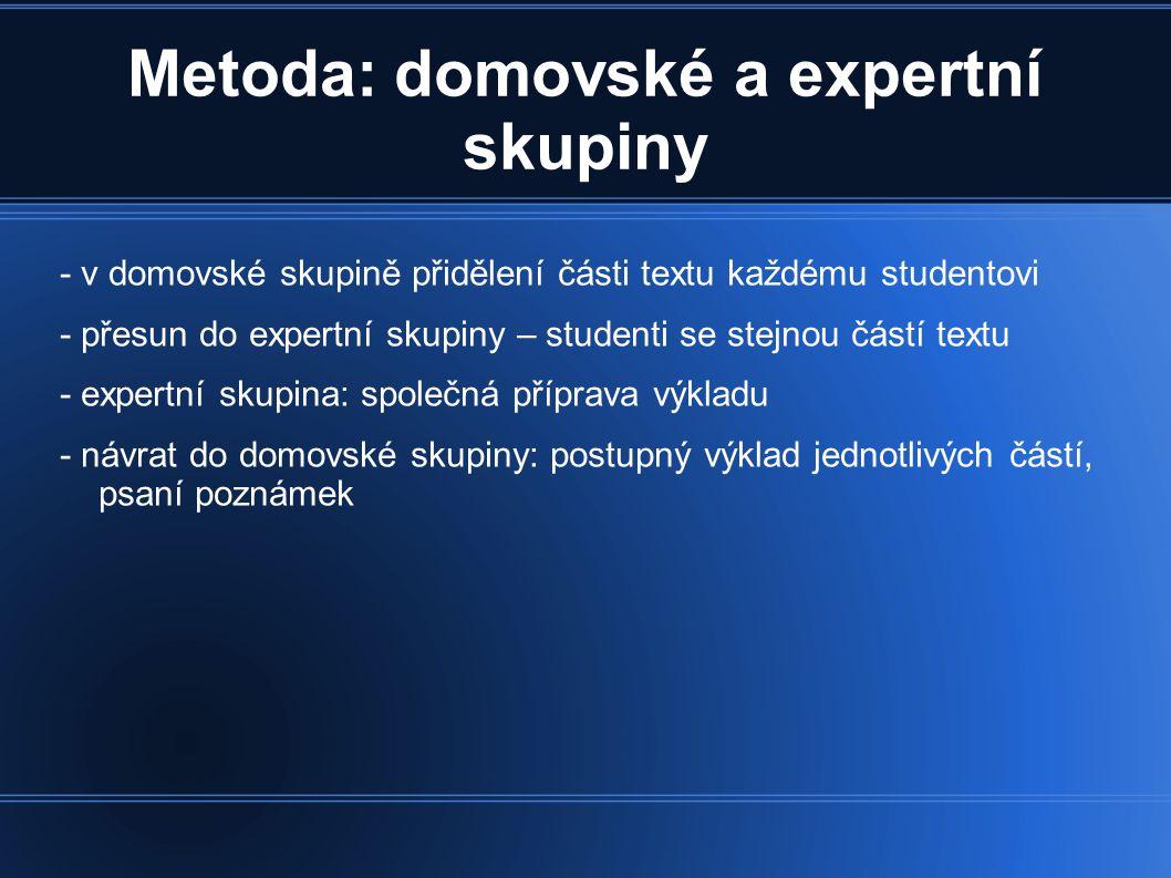 Metoda: domovské a expertní skupiny - v domovské skupině přidělení části textu každému studentovi - přesun do expertní skupiny – studenti se stejnou č