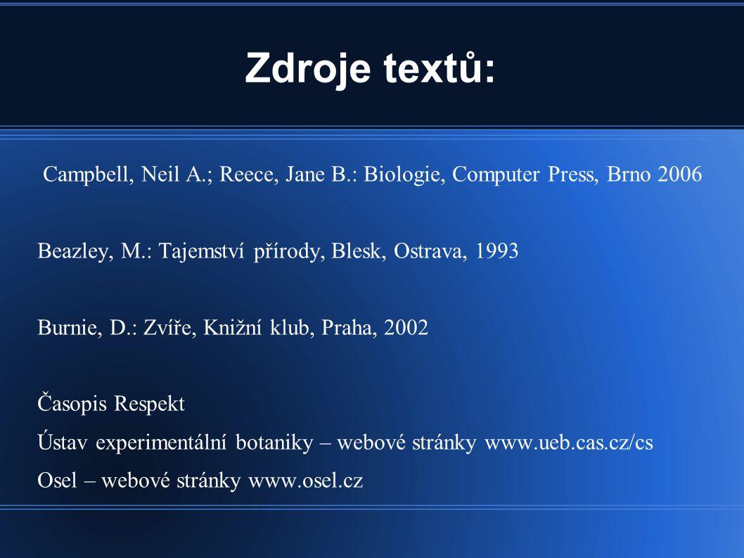 Zdroje textů: Campbell, Neil A.; Reece, Jane B.: Biologie, Computer Press, Brno 2006 Beazley, M.: Tajemství přírody, Blesk, Ostrava, 1993 Burnie, D.: