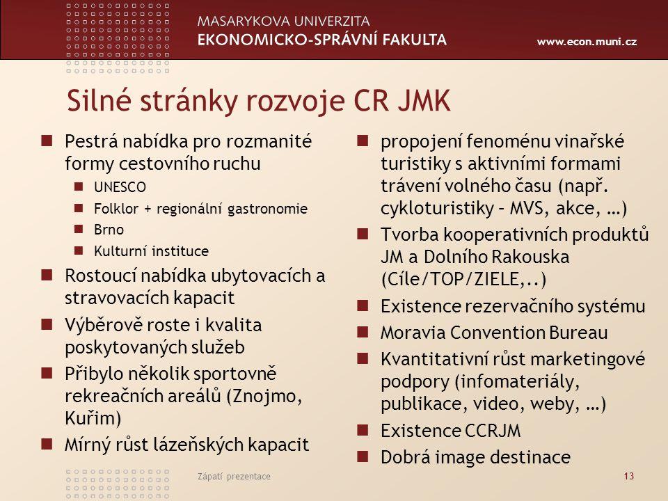 www.econ.muni.cz Slabé stránky rozvoje CR JMK Špatný stav řady turistických atraktivit (vodní plochy, památky) Atraktivita veřejných prostor v okolí turistických cílů (např.