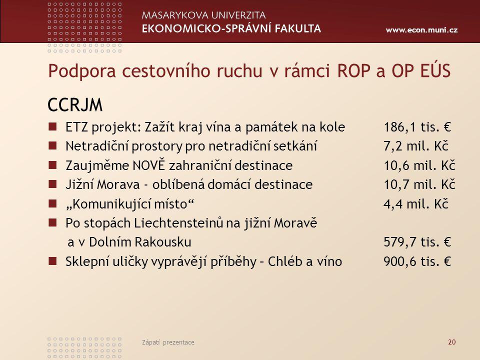 www.econ.muni.cz Podpora cestovního ruchu v rámci ROP a OP EÚS CCRJM ETZ projekt: Zažít kraj vína a památek na kole186,1 tis.