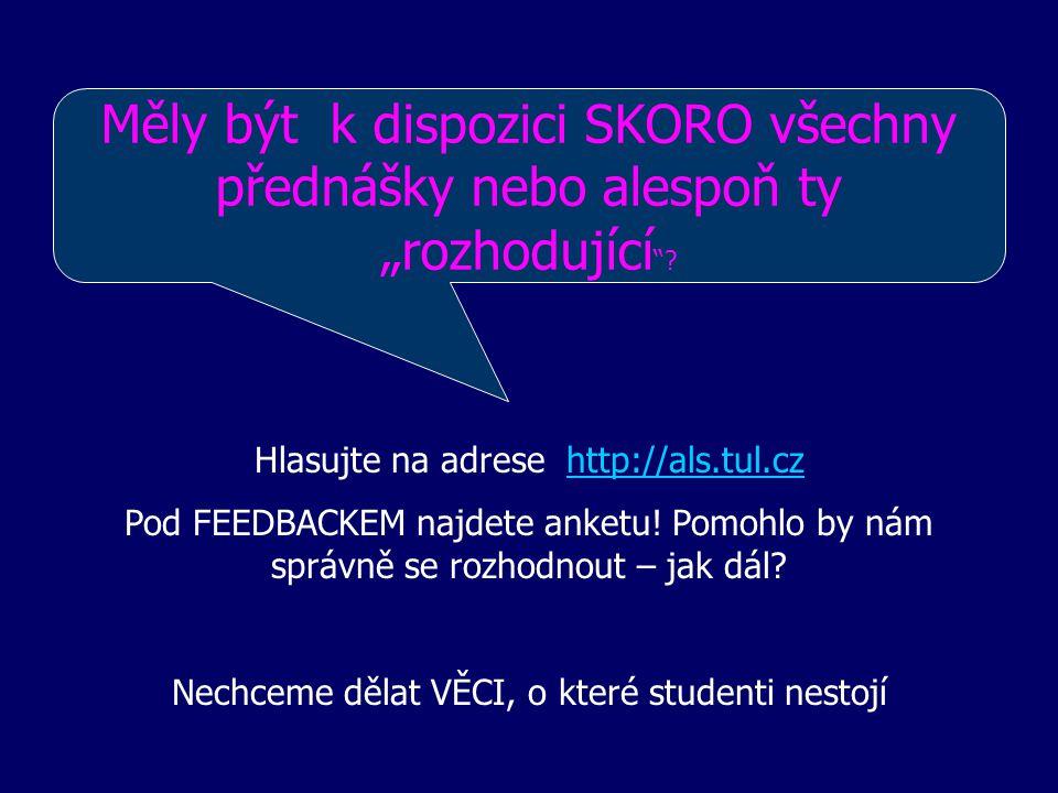 Hlasujte na adrese http://als.tul.czhttp://als.tul.cz Pod FEEDBACKEM najdete anketu.