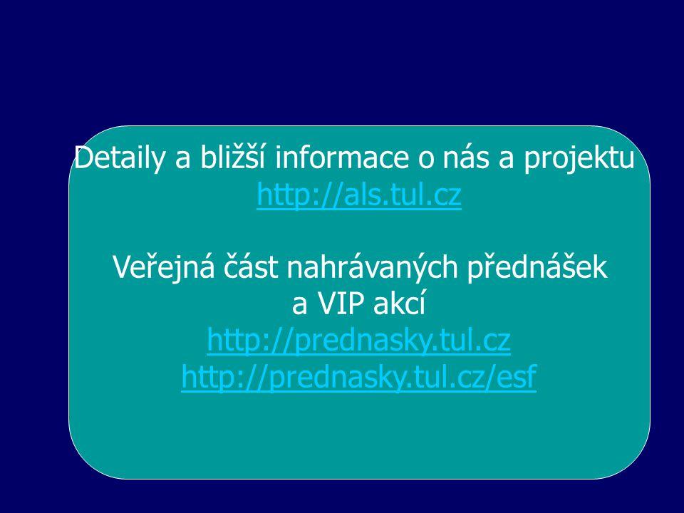 Detaily a bližší informace o nás a projektu http://als.tul.cz Veřejná část nahrávaných přednášek a VIP akcí http://prednasky.tul.cz http://prednasky.tul.cz/esf
