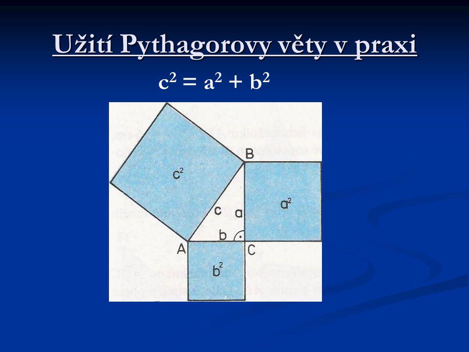 Užití Pythagorovy věty v praxi c 2 = a 2 + b 2