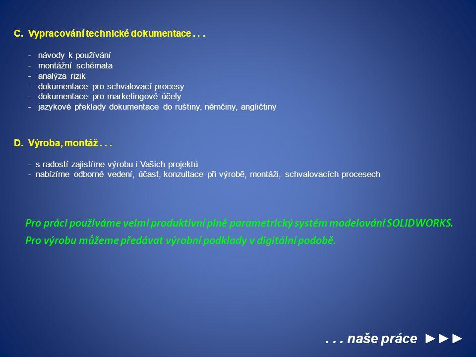 ... naše práce ►►► C. Vypracování technické dokumentace... - návody k používání - montážní schémata - analýza rizik - dokumentace pro schvalovací proc