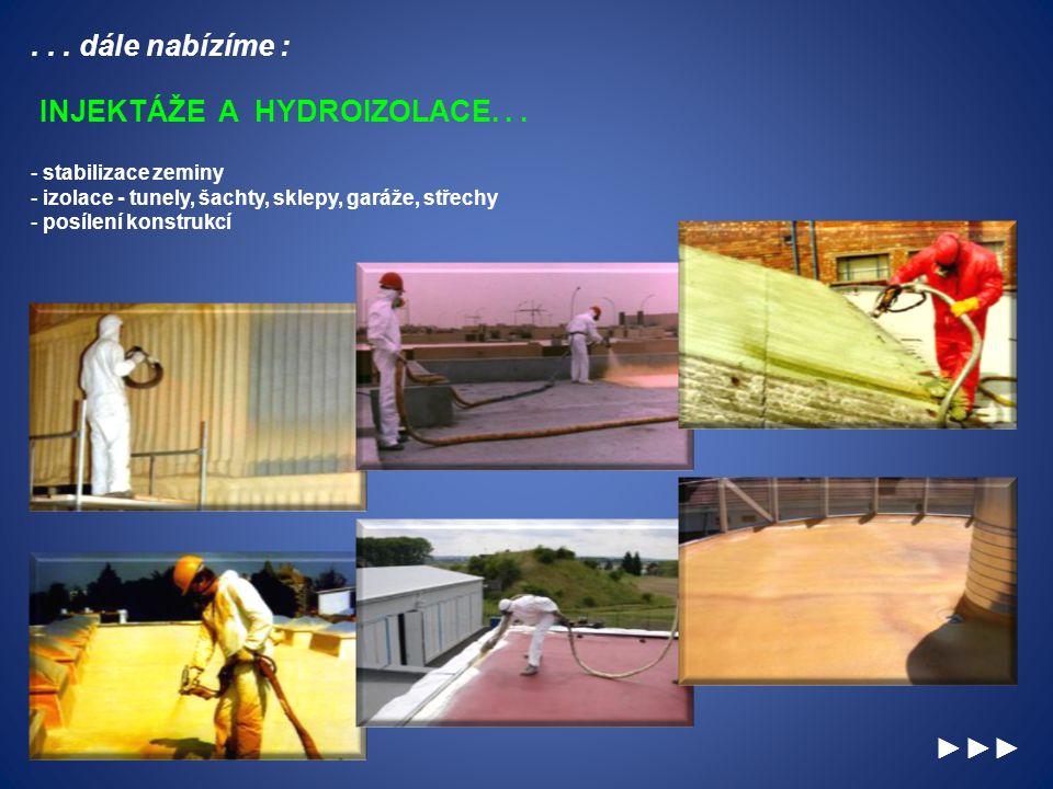 ►►►... dále nabízíme : INJEKTÁŽE A HYDROIZOLACE... - stabilizace zeminy - izolace - tunely, šachty, sklepy, garáže, střechy - posílení konstrukcí
